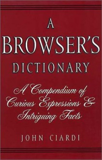 A Browser's Dictionary (Common Reader Editions) - John Ciardi