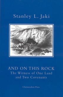 And On This Rock: The Witness Of One Land And Two Covenants - Stanley L. Jaki
