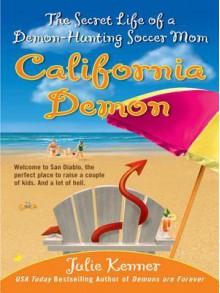 California Demon: The Secret Life of a Demon-Hunting Soccer Mom (Kate Connor - Demon Hunter, #2) - Julie Kenner