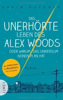 Das unerhörte Leben des Alex Woods oder warum das Universum keinen Plan hat - Gavin Extence,Alexandra Ernst