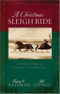 A Christmas Sleigh Ride - Tracey Bateman, Jill Stengl