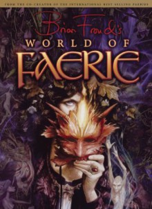 Brian Froud's World of Faerie - Brian Froud, Ari Berk