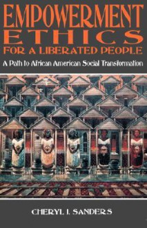 Empowerment Ethics For A Liberated People - Cheryl J. Sanders