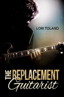 The Replacement Guitarist - Lori Toland
