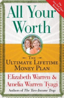 All Your Worth: The Ultimate Lifetime Money Plan - Elizabeth Warren, Amelia Warren Tyagi
