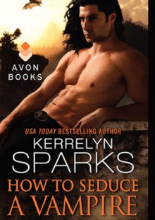 How to Seduce a Vampire - Without Really Trying - Kerrelyn Sparks