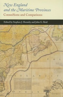 New England and the Maritime Provinces: Connections and Comparisons - Stephen J. Hornsby, John G. Reid