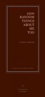 2500 Random Things About Me Too - Matias Viegener