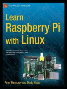 Learn Raspberry Pi with Linux - David Hows, Peter Membrey