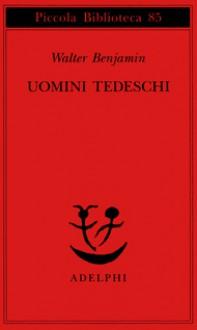 Uomini tedeschi. Una serie di lettere - Walter Benjamin, Clara Bovero, Emilio Castellani