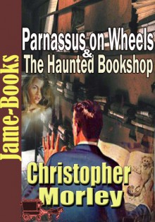 Parnassus on Wheels & The Haunted Bookshop - Christopher Morley