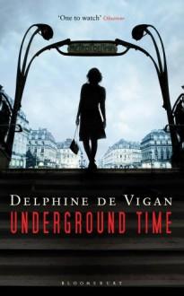 Underground Time: A Novel - Delphine de Vigan