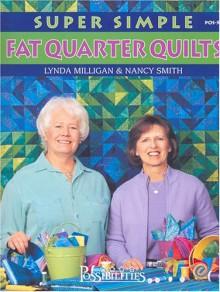 Super Simple Fat Quarter Quilts - Lynda Milligan, Nancy J. Smith