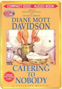 Catering to Nobody (Goldy Bear Culinary Mystery, #1) - Diane Mott Davidson