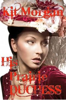 His Prairie Duchess - Kit Morgan