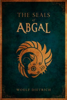 The Seals of Abgal - Woelf Dietrich