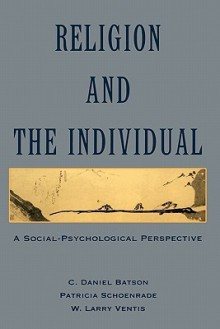 Religion and the Individual: A Social-Psychological Perspective - C. Daniel Batson