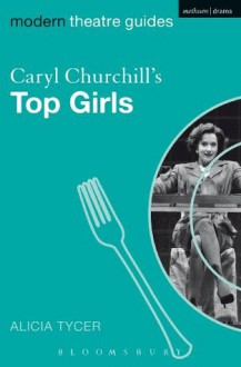 Caryl Churchill's Top Girls (Modern Theatre Guides) - Alicia Tycer