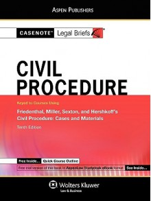 Casenote Legal Briefs: Civil Procedure, Keyed to Friedenthal, Miller, Sexton, and Hershkoff, Tenth Edition - Casenote Legal Briefs, Casenote Legal Briefs