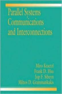 Parallel System Interconnections and Communications - Miro Kraetzl, D. Frank Hsu, Miroslav Kraetzl, Miro Kraetzl