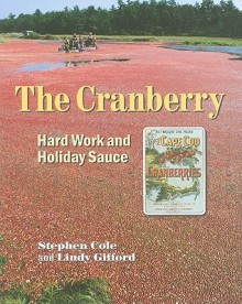 The Cranberry: Hard Work and Holiday Sauce - Lindy Gifford