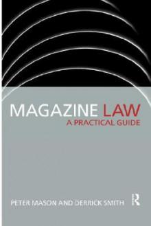 Magazine Law: A Practical Guide - Peter Mason, Derrick Smith