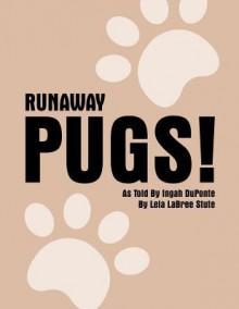 Runaway Pugs - Lela Labree Stute