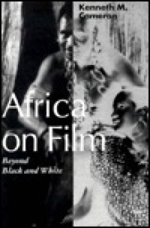 Africa on Film: Beyond Black and White - Kenneth M. Cameron
