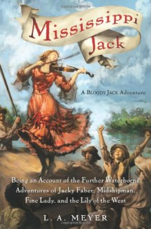 Mississippi Jack: Being an Account of the Further Waterborne Adventures of Jacky Faber, Midshipman, Fine Lady, and Lily of the West (Bloody Jack Adventures) - Ken Blanchard, Paul J. Meyer, Dick Ruhe