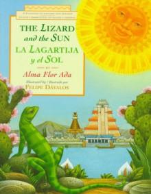 La lagartija y el sol / The Lizard and the Sun: A Folktale in English and Spanish - Alma Flor Ada