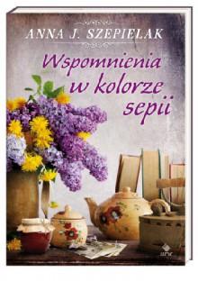 Wspomnienia w kolorze sepii - Anna J. Szepielak