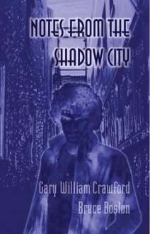 Notes from the Shadow City - Gary William Crawford, Bruce Boston