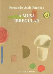 A Musa Irregular - Fernando Assis Pacheco