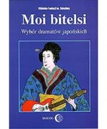 Moi bitelsi: wybór dramatów japońskich - praca zbiorowa, Yukio Mishima, Minoru Betsuyaku, Makoto Makoto, Ōta Shōgo