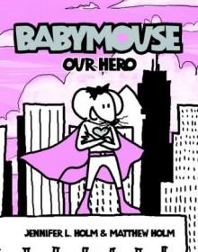 Our Hero (Turtleback School & Library Binding Edition) (Babymouse (Prebound)) - Matt, Jennifer Holm, Matthew Holm