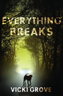 Everything Breaks - Vicki Grove