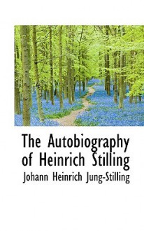 The Autobiography of Heinrich Stilling - Johann Heinrich Jung-Stilling