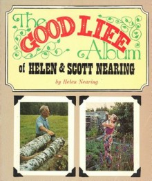 The Good Life Picture Album - Helen Nearing