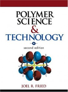 Polymer Science and Technology (2nd Edition) - Joel Fried