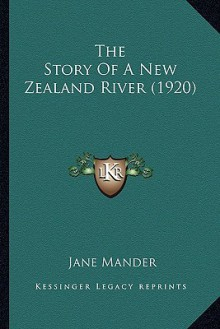 The Story of a New Zealand River (1920) - Jane Mander