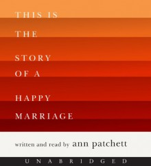 This Is the Story of a Happy Marriage CD - Ann Patchett