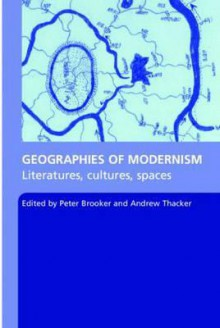 Geographies of Modernism Literatures, Cultures, Spaces - Peter Brooker
