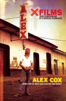 X Films: True Confessions of a Radical Filmmaker - Alex Cox