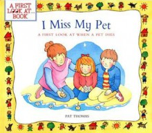I Miss My Pet: A First Look at When a Pet Dies - Pat Thomas, Lesley Harker