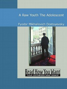 A Raw Youth: The Adolescent - Fyodor Dostoyevsky