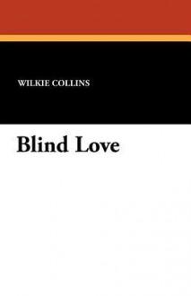 Blind Love - Wilkie Collins