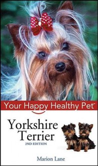 Yorkshire Terrier: Your Happy Healthy Pet - Marion Lane