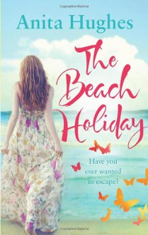 The Beach Holiday. by Anita Hughes - Anita Hughes