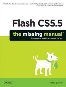 Flash Cs5.5: The Missing Manual - Chris Grover
