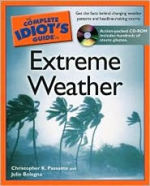 The Complete Idiot's Guide to Extreme Weather (Other Format) - Julie Bologna, Christopher Passante